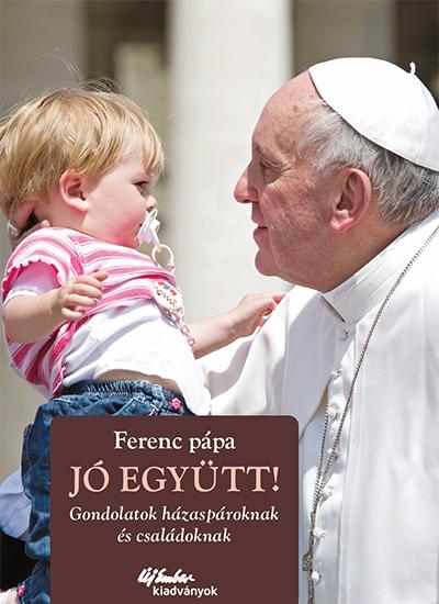 Ferenc Pápa: Jó együtt!